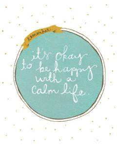 A calm life.
